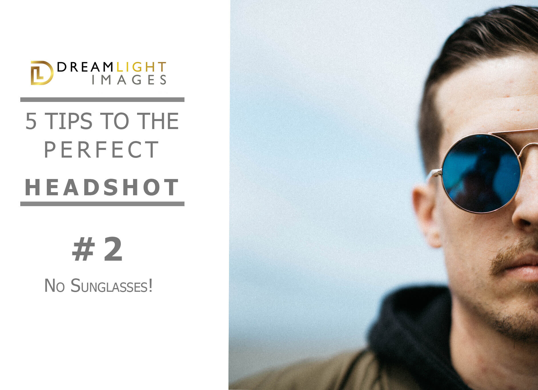 5 Tips To The Perfect Headshot: #2 – No Sunglasses!